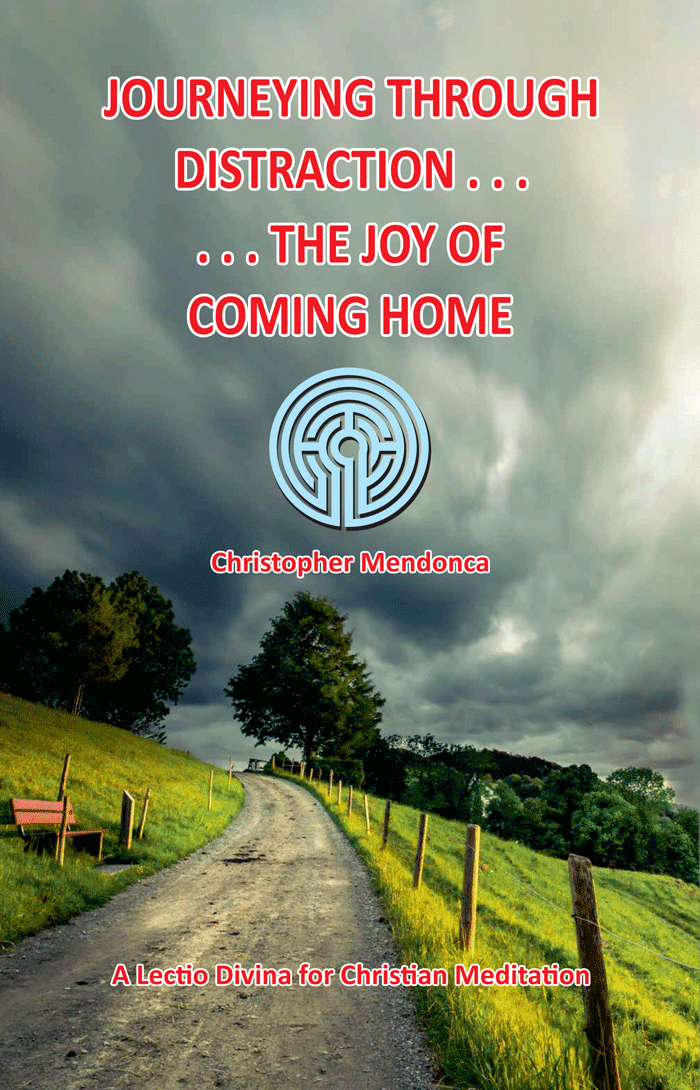JOURNEYING THROUGH DISTRACTION . . . . . . THE JOY OF COMING HOME, A Lectio Divina for Christian Meditation