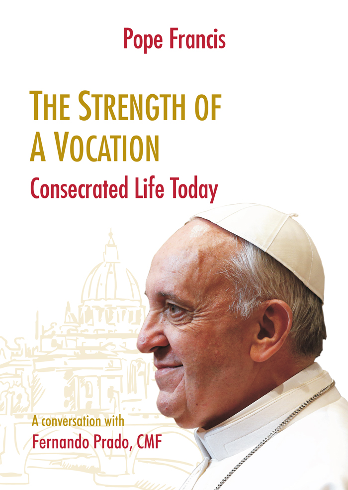 Pope Francis  - The Strength of a Vocation Consecrated Life Today