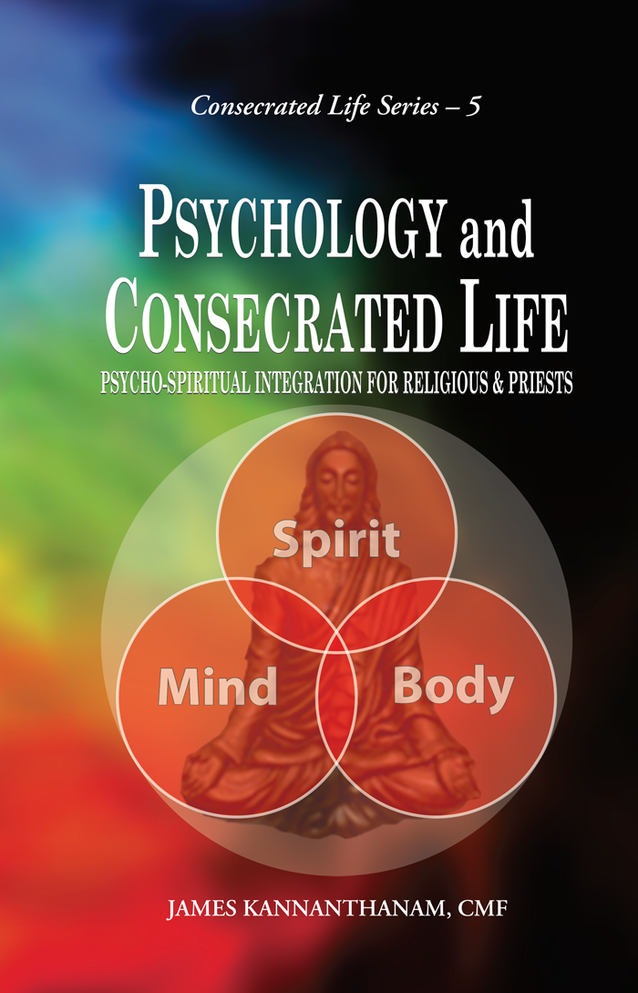 PSYCHOLOGY AND CONSECRATED LIFE PSYCHO-SPIRITUAL INTEGRATION FOR RELIGIOUS & PRIESTS