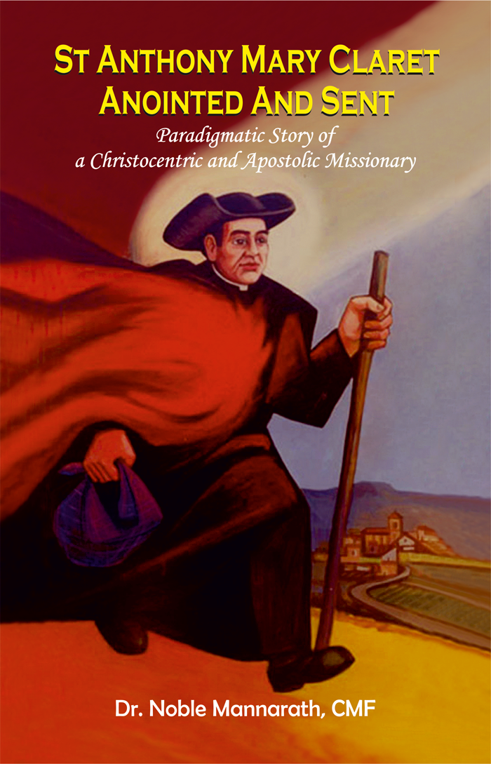 St ANTHONY MARY CLARET ANOINTED AND SENT Paradigmatic Story of  a Christocentric and Apostolic Missionary
