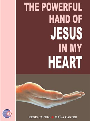 The Powerful Hand of Jesus in My Heart